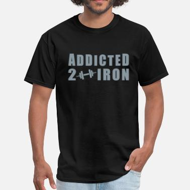 Iron Addicts Addicted 2 Iron - Men's T-Shirt