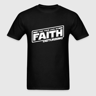 I Find Your Lack Of Faith Disturbing - Men's T-Shirt