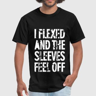 I Flexed and the Sleeves Fell Off - Men's T-Shirt
