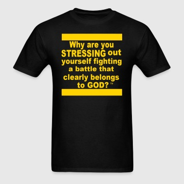 Why are you STRESSING out yourself? - Men's T-Shirt