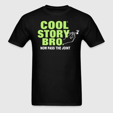 COOL STORY BRO NOW PASS THE JOINT - Men's T-Shirt