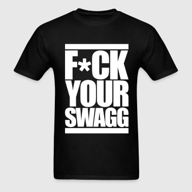 F*CK YOUR SWAG - Men's T-Shirt