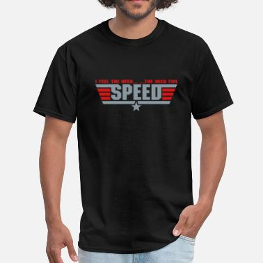 Speed I Feel The Need.. The Need For Speed..  - Men's T-Shirt