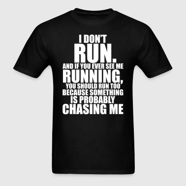 I DON'T RUN - Men's T-Shirt