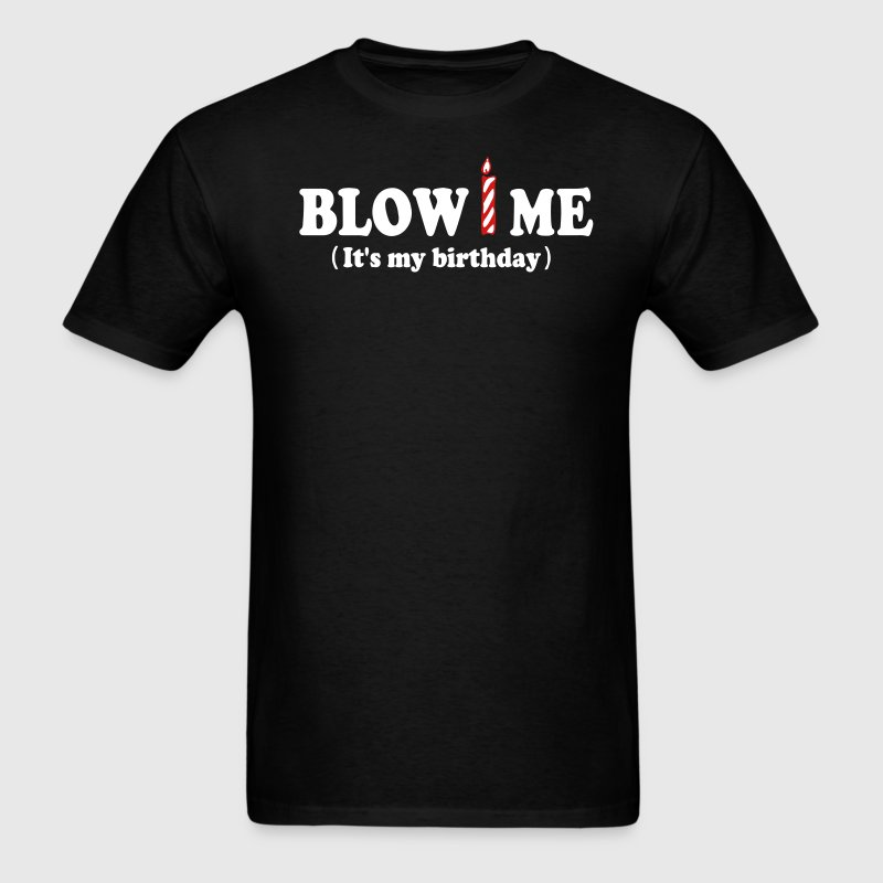 Blow ME (It's my birthday) - Men's T-Shirt