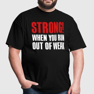 Strong! When you run out of weak - Men's T-Shirt