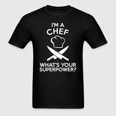 I'M A CHEF WHAT'S YOUR SUPERPOWER?  - Men's T-Shirt