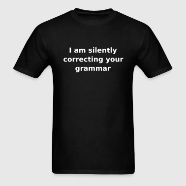 I am silently correcting your grammar - slogan - Men's T-Shirt