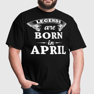 Legends are Born in April  - Men's T-Shirt