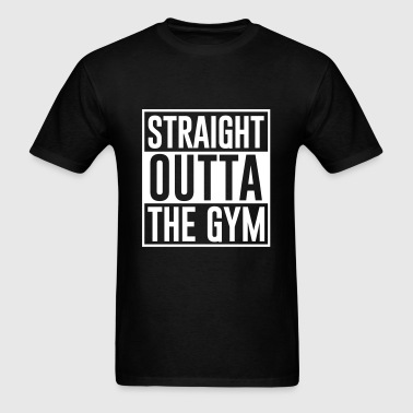 STRAIGHT OUTTA THE GYM - Men's T-Shirt