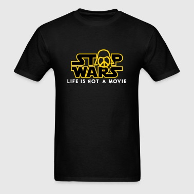 Star Wars Stop Wars life is not a movie  - Men's T-Shirt