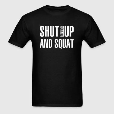 Shut the fuck up and squat - Men's T-Shirt