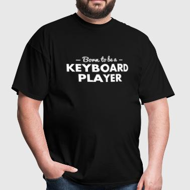 born to be a keyboard player - Men's T-Shirt