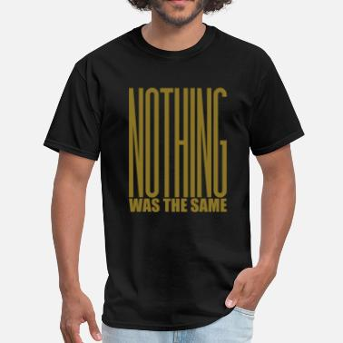 Drake Nothing Was The Same NOTHING WAS THE SAME - Men's T-Shirt