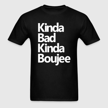 KINDA BAD KINDA BOUJEE - Men's T-Shirt