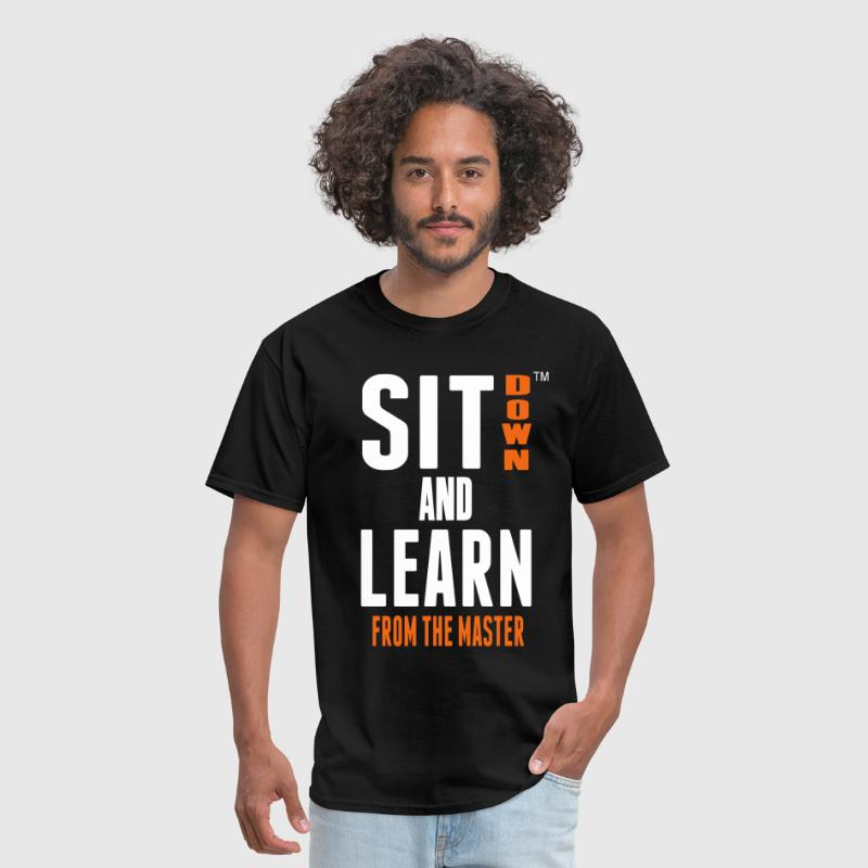 SIT DOWN AND LEARN FROM THE MASTER - Men's T-Shirt