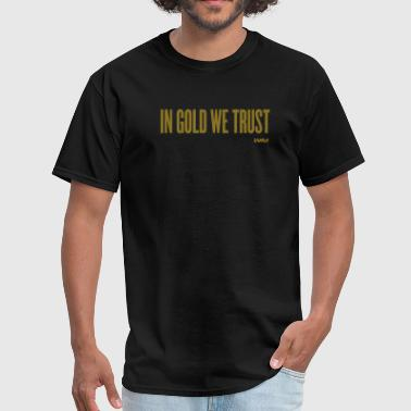 In Gold We Trust in gold we trust by wam - Men's T-Shirt