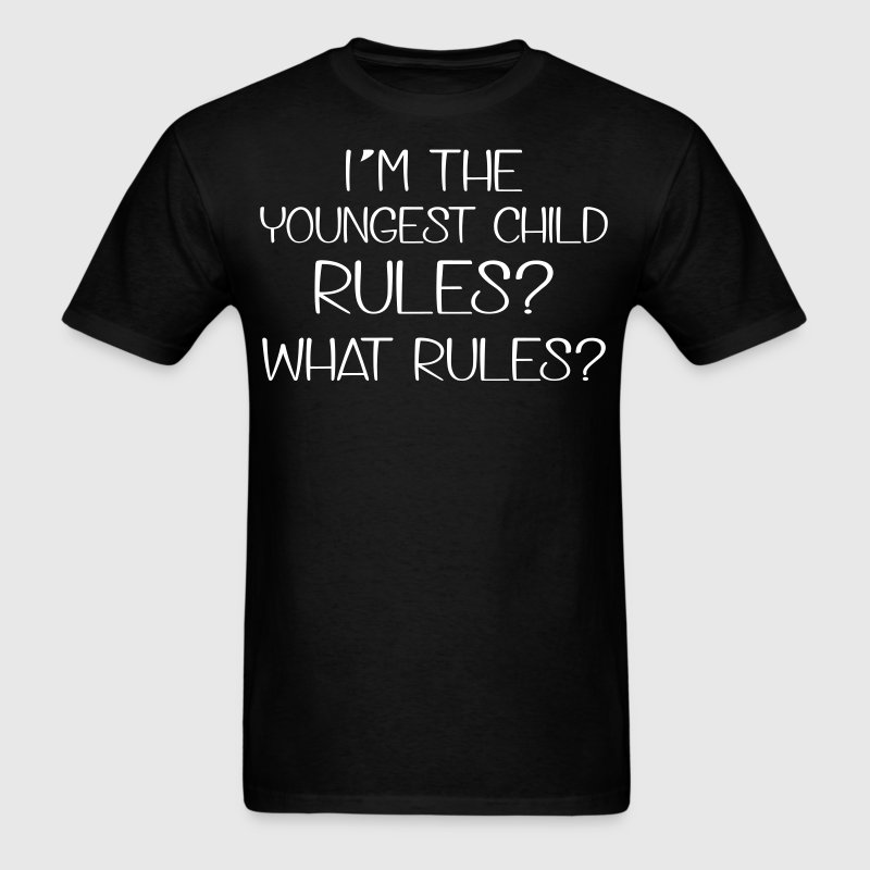 I'm the youngest child. Rules? What Rules? - Men's T-Shirt
