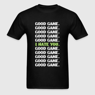 Good Game-I hate you - Men's T-Shirt