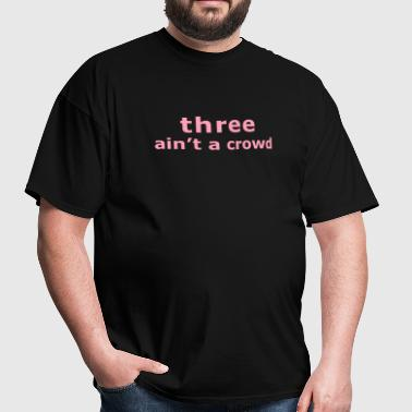 three ain't a crowd - Men's T-Shirt