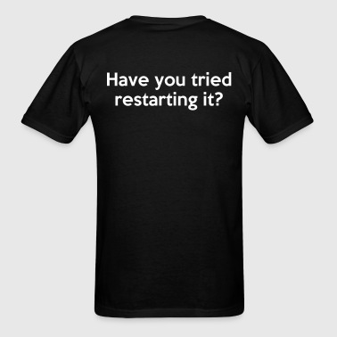 Have you tried restarting it - Men's T-Shirt