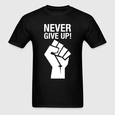 Never Give Up! (fist) - Men's T-Shirt