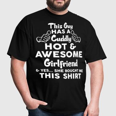 This Guy Has A Cuddly Hot & Awesome Girlfriend - Men's T-Shirt