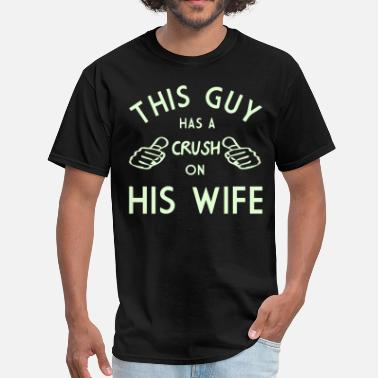 A Crush On THIS GUY HAS A CRUSH ON HIS WIFE - Men's T-Shirt