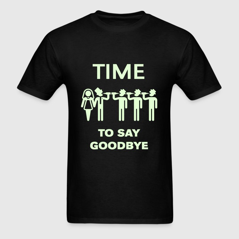 Time To Say Goodbye (Drinking Team Groom) - Men's T-Shirt