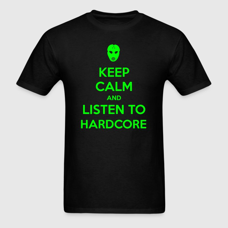 Keep Calm And Listen To Hardcore - Men's T-Shirt
