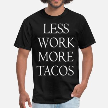 Less Work Less Work More Tacos - Men's T-Shirt