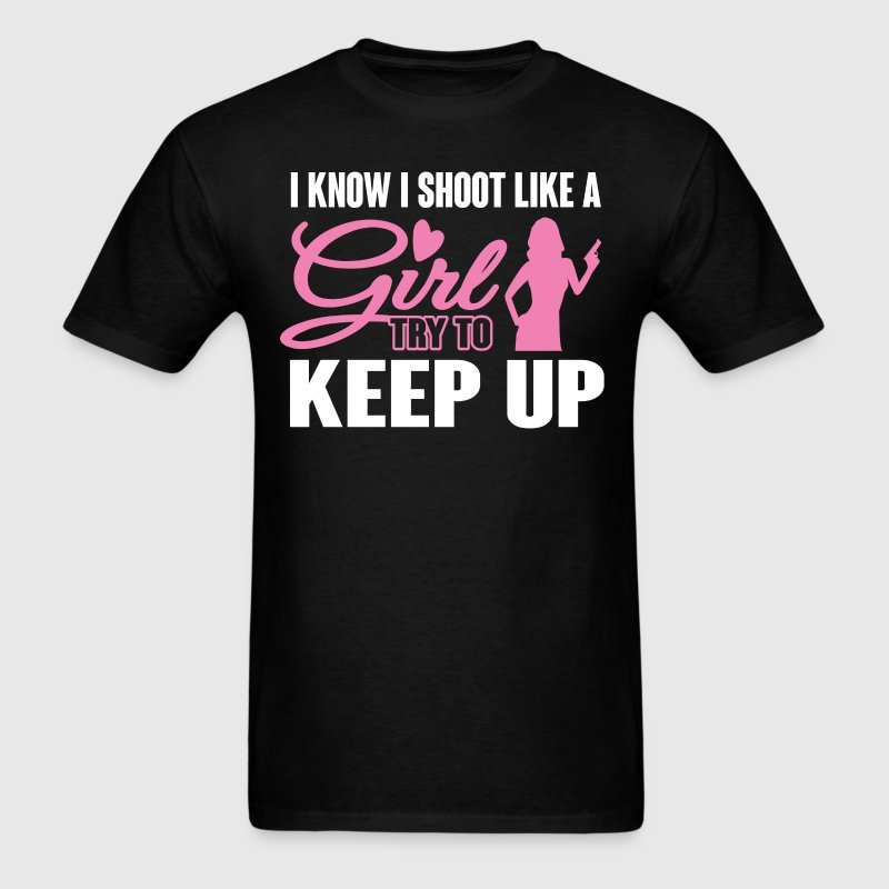 I Know I Shoot like a Girl Gun Try To Keep U T-Shi - Men's T-Shirt