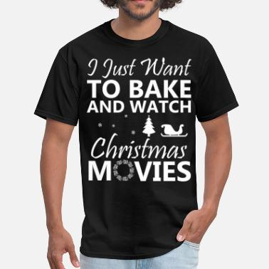 Bake I Just Want To Bake Stuff And Watch Christmas Movi - Men's T-Shirt