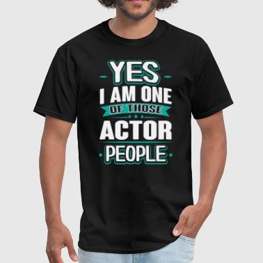 Actor Yes I am One of Those People T-Shirt - Men's T-Shirt
