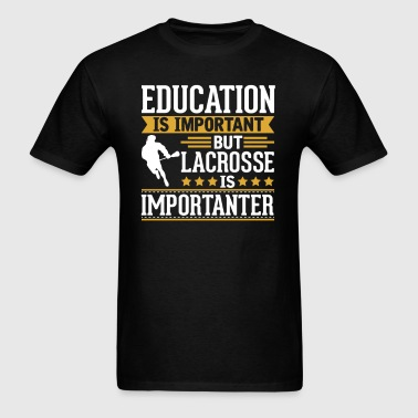 Lacrosse Is Importanter Funny T-Shirt - Men's T-Shirt