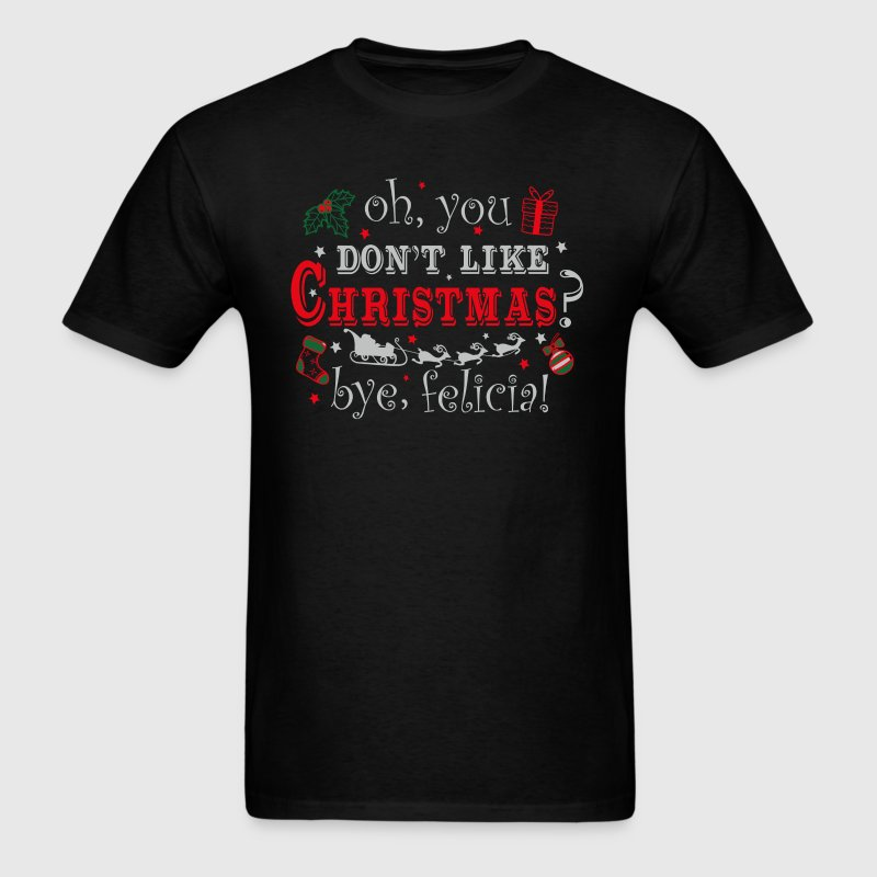 Oh, You Don't Like Christmas Bye Felicia - Men's T-Shirt