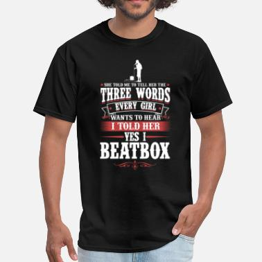 Beatbox Beatbox 3 Words Every Girls Wants To Hear T-Shirt - Men's T-Shirt