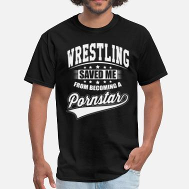 Save Wrestling Wrestling Saved Me Saved Me - Pornstar - Men's T-Shirt