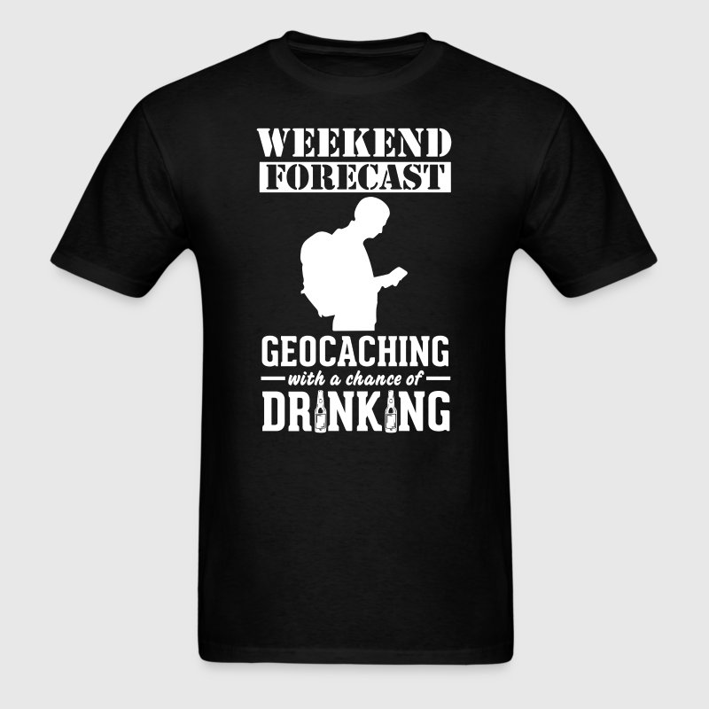 Geocaching Weekend Forecast & Drinking T-Shirt - Men's T-Shirt
