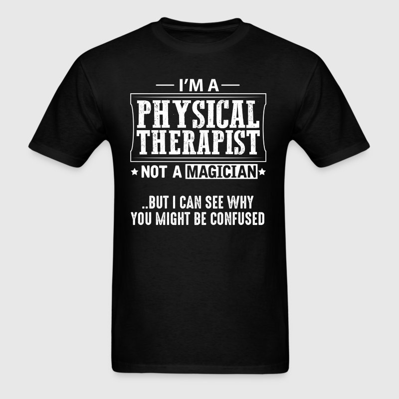 Physical Therapist Not a Magician T-Shirt - Men's T-Shirt