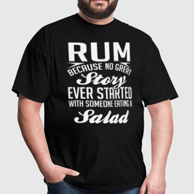 Rum No Great Story Started With Salad T-Shirt - Men's T-Shirt