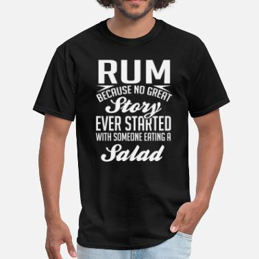 Drinking Rum Rum No Great Story Started With Salad T-Shirt - Men's T-Shirt