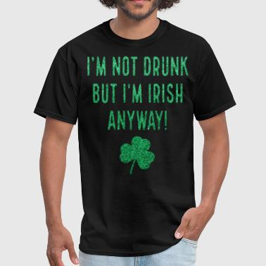 St Patricks Day Im Not Drunk Shamrock - Men's T-Shirt