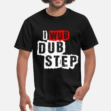 I Wub Dubstep I Wub Dubstep - Men's T-Shirt