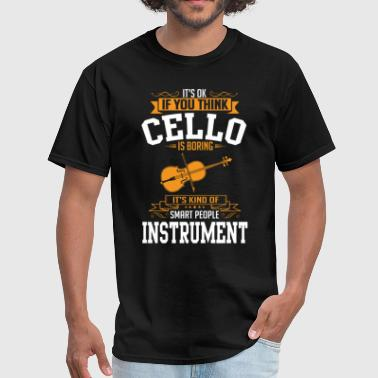 OK If You Thinks Instrument Cello Is BORING T-Shir - Men's T-Shirt