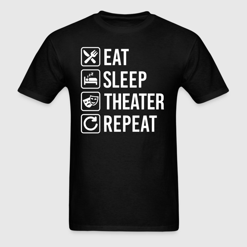 Theater Eat Sleep Repeat T-Shirt - Men's T-Shirt