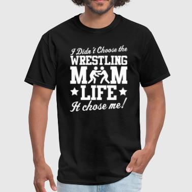 Wrestling  I Didn't Choose Mom LIFE T-Shirt - Men's T-Shirt