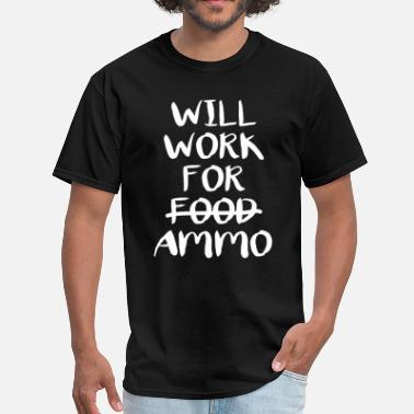 Will Work For Ammo Will Work For Ammo T-Shirt - Men's T-Shirt