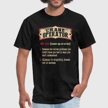 Crane Operator Sarcastic Definition T-Shirt - Men's T-Shirt