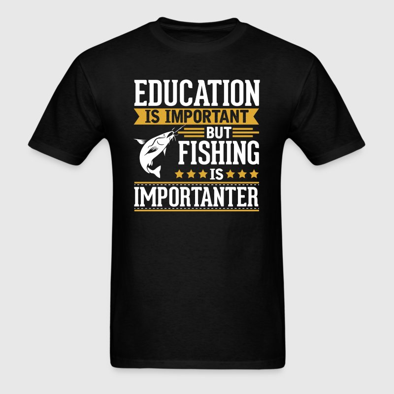 Fishing Is Importanter Funny T-Shirt - Men's T-Shirt